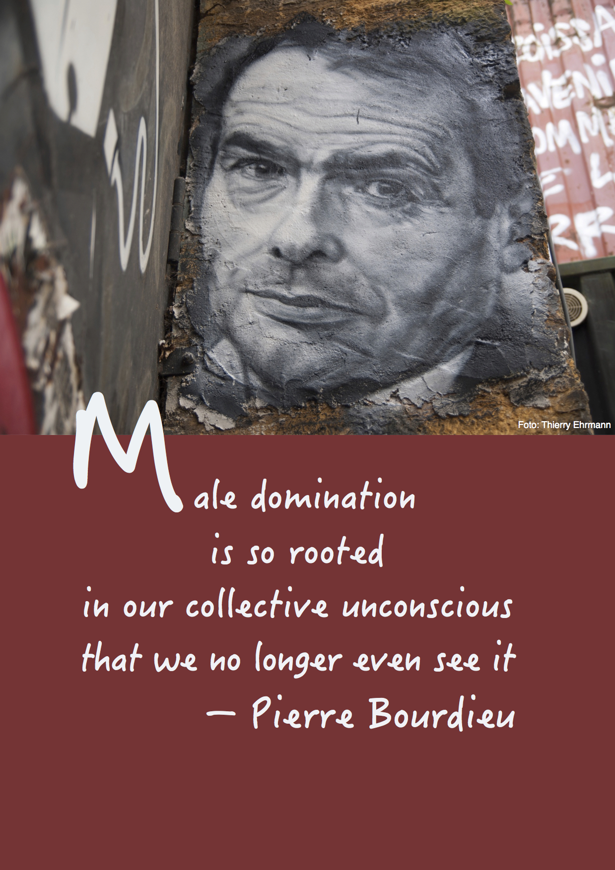 "Citat af Pierre Bourdieu: ""Male domination is so rooted in our collective unconscious that we no longer even see it."" Originalfoto: Thierry Ehrmann (flickr.com). Citatillustration: Maria Busch"