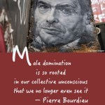 "Citat af Pierre Bourdieu ""Male domination is so rooted in our collective unconscious that we no longer even see it"". Originalfoto: Thierry Ehrmann (flickr.com). Citatillustration: Maria Busch"