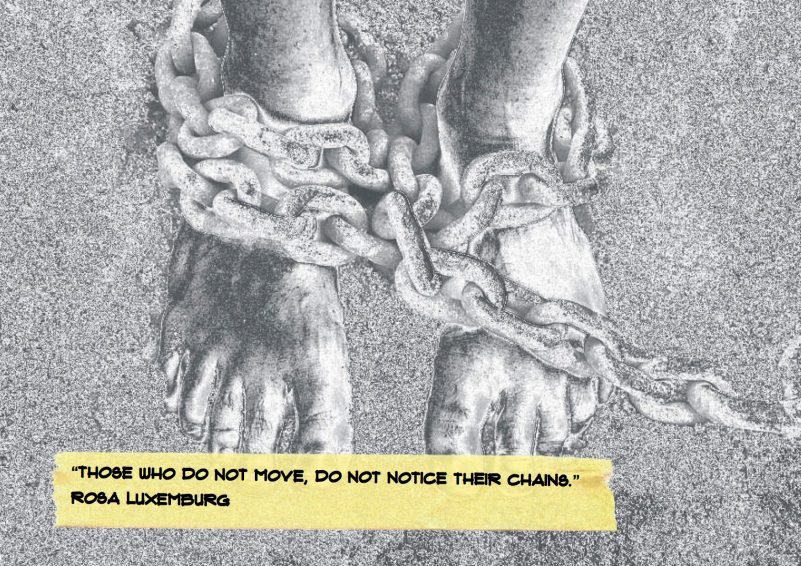 "Citat af Rosa Luxemburg: ""Those who do not move, do not notice their chains."" Originalfoto: pixabay.com. Citatillustration: Maria Busch"