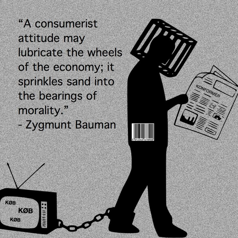 "Citat af Zygmunt Bauman: ""A consumerist attitude may lubricate the wheels of the economy; it sprinkles sand into the bearings of morality."" Konsumerisme. Originalillustrationer: pixabay.com. Citatillustration: Maria Busch."