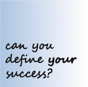 Can you define your success?