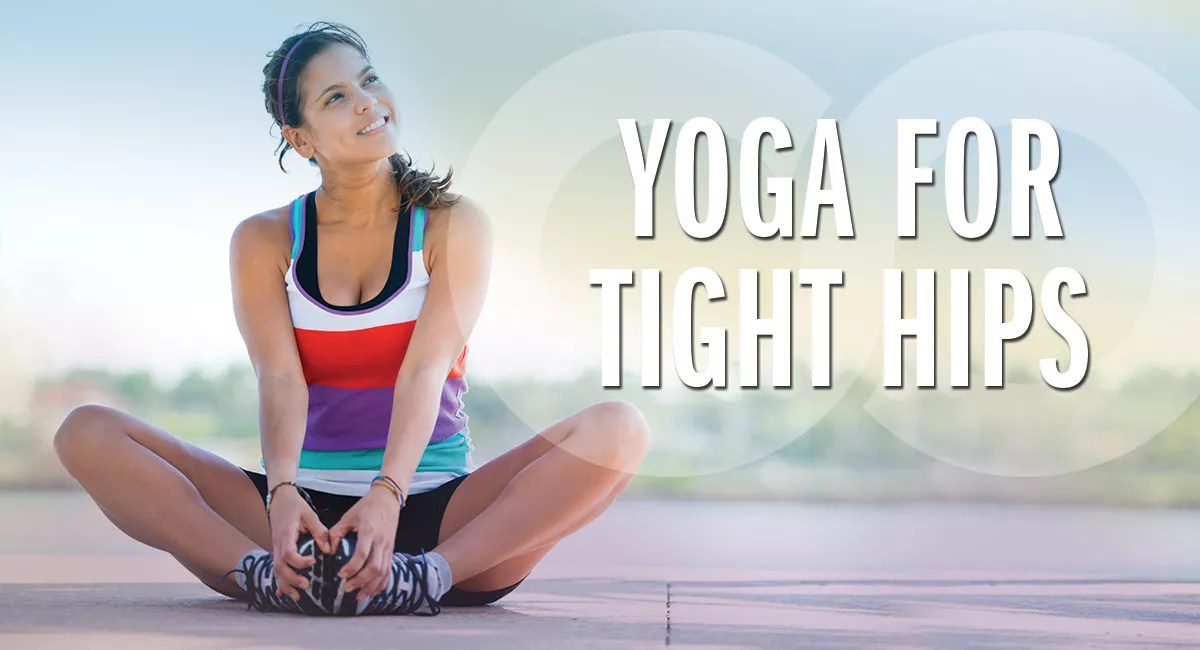 6 Easy Yoga Poses for Tight Hips