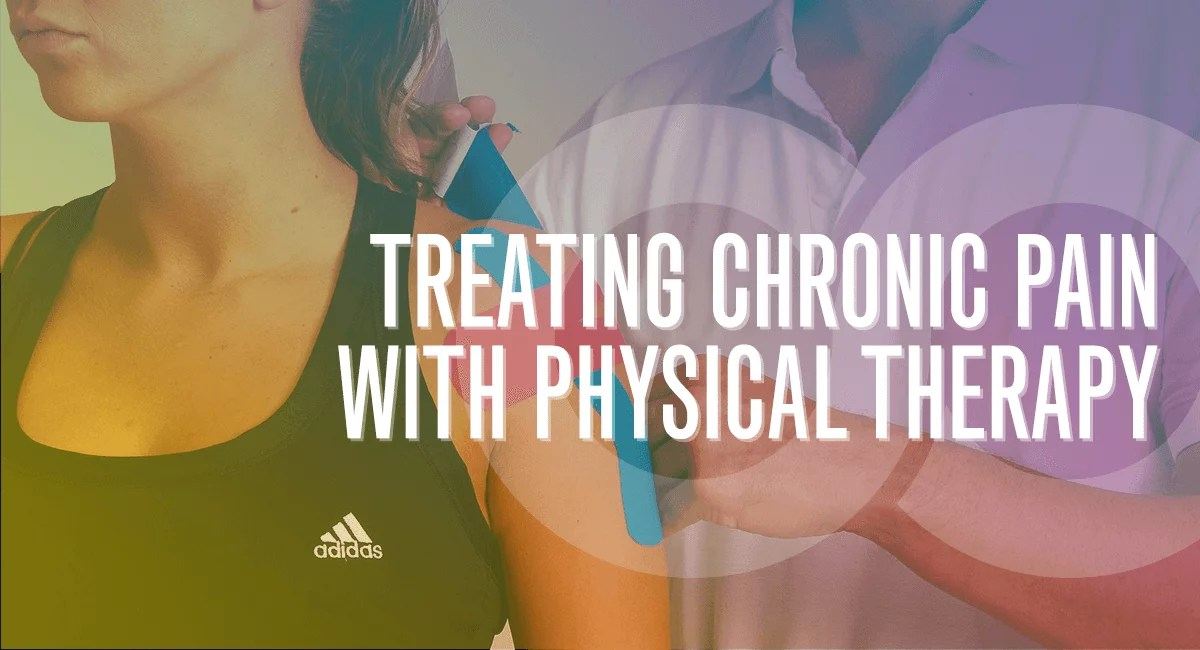 Treating Chronic Pain With Physical Therapy