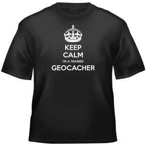 Geocaching Keep Calm I'm A Trained Geocacher t-shirt