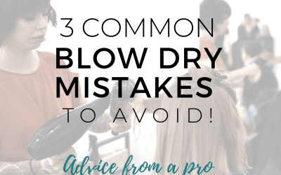 3 Common Blow Dry Mistakes to Avoid