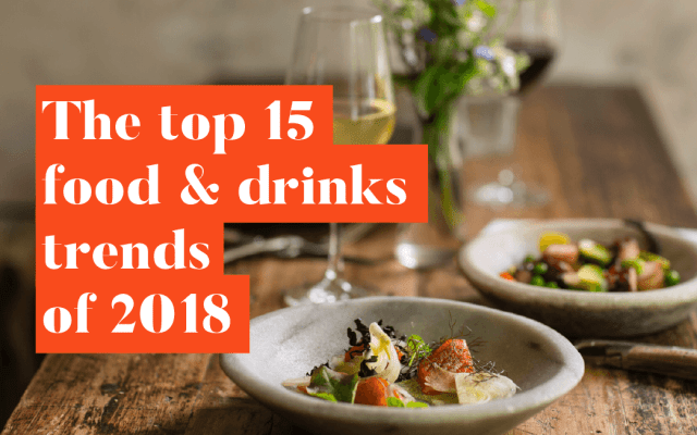 The top 15 food and drinks trends of 2018 unravelled