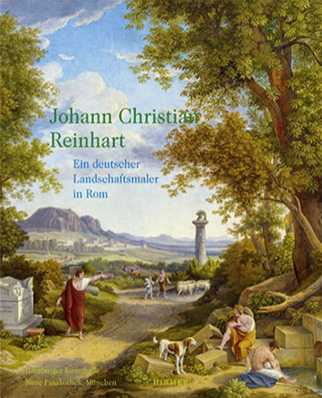 Cover: 'Johann Christian Reinhart - Ein deutscher Landschaftsmaler in Rom'