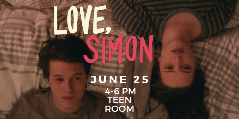 Love, Simon June 25 4-6 PM Teen Room