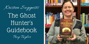 Kristen Suggests The Ghost Hunter's Guidebook