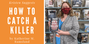 Kristen Suggests... How to Catch a Killer by Katherine M. Ramsland