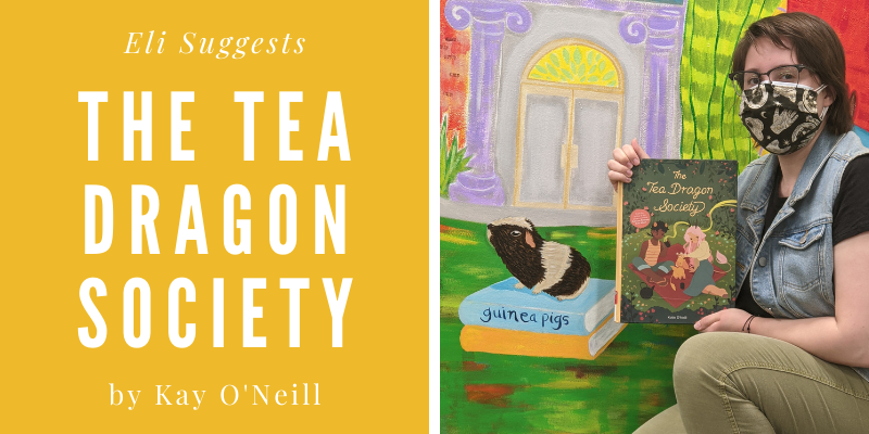 Eli Suggests... The Tea Dragon Society by Kay O'Neill
