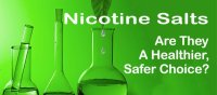 Nicotine Salts-Are They a Healthier, Safer Choice