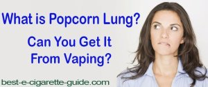 What is Popcorn Lung? Can You Get It From Vaping?