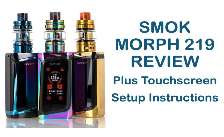 SMOK Morph 219 Review Plus Setup Instructions