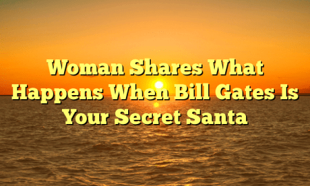 Woman Shares What Happens When Bill Gates Is Your Secret Santa
