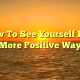 How To See Yourself In A More Positive Way