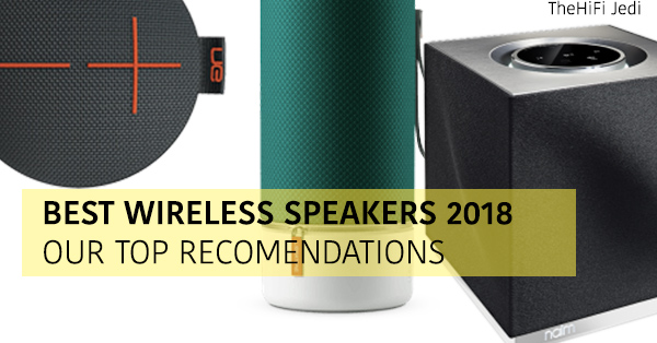The Best Wireless Speakers Of 2018 Small Mighty To Outright Ass Kickers The Hifi Jedi Best Wireless Speaker Headphone Reviews