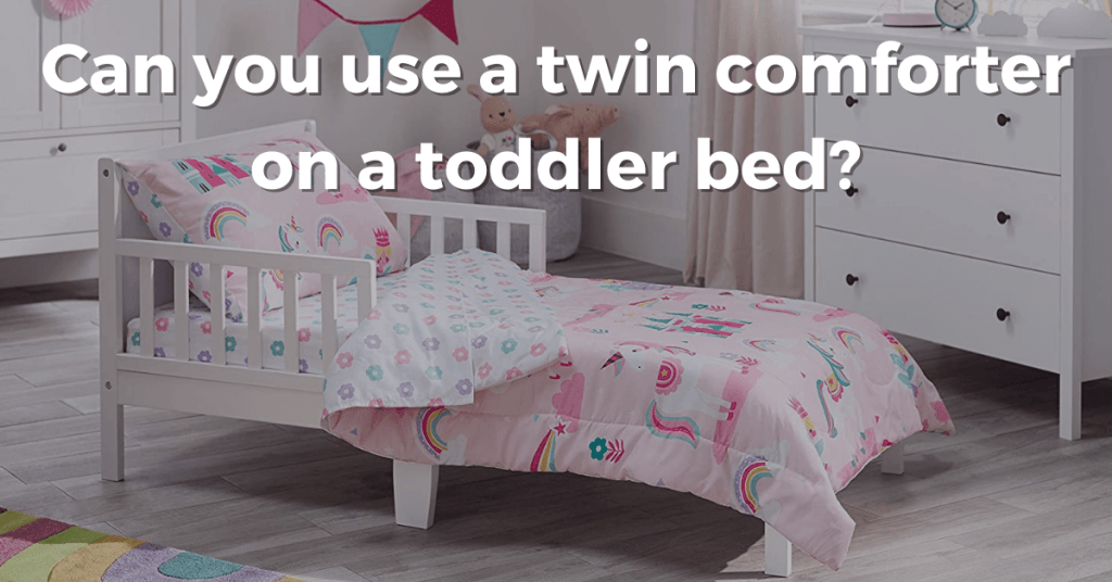 Can you use a twin comforter on a toddler bed