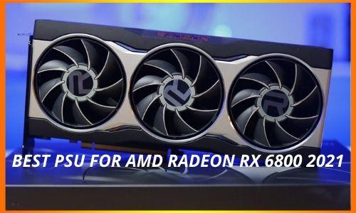 BEST PSU FOR AMD RADEON RX 6800 2021
