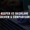 Keeper VS Dashlane (Review & Comparison)