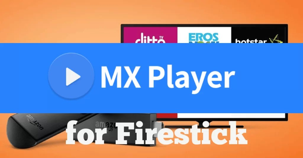 How to install MX Player on Firestick/ TV [3 Methods]