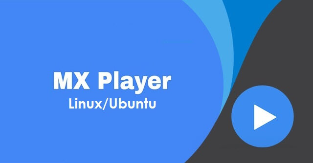 MX Player for Linux/ Ubuntu Download Free