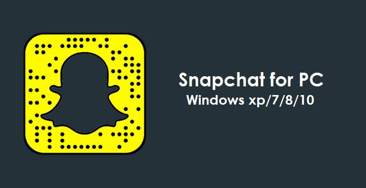 Snapchat for PC/ Laptop Windows XP, 7, 8/8.1, 10 – 32/64 bit