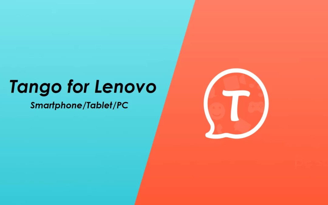 Tango for Lenovo Download (Smartphone/ Tablet/ PC)