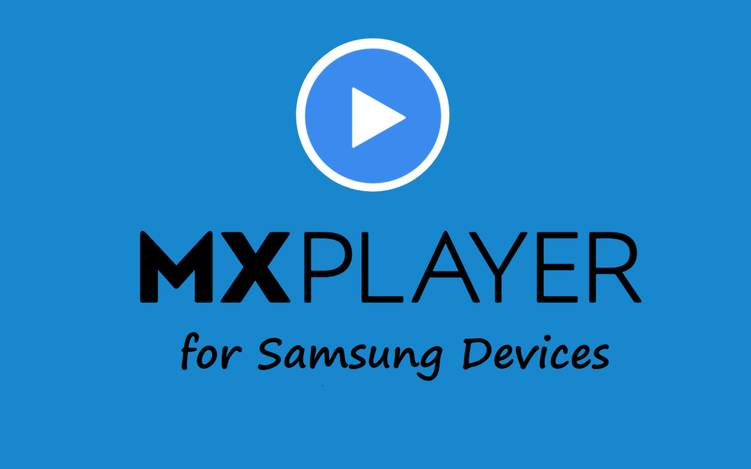 MX Player for Samsung Devices [PC, Smartphone & TV]