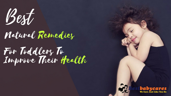 Best Natural Remedies For Toddlers To Improve Their Health