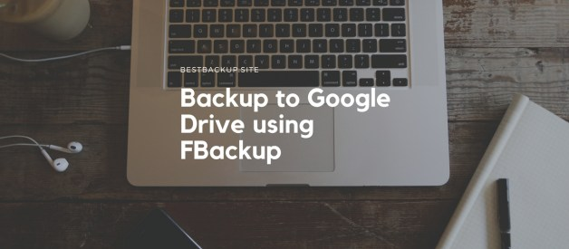 How to Backup to Google Drive using FBackup