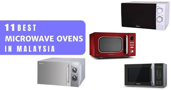 11 best microwave ovens malaysia 2021