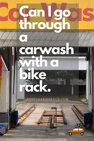 Can I go through a carwash with a bike rack ?