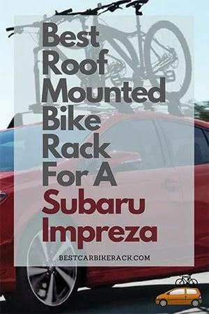 Best Roof Mounted Bike Rack For A Subaru Impreza