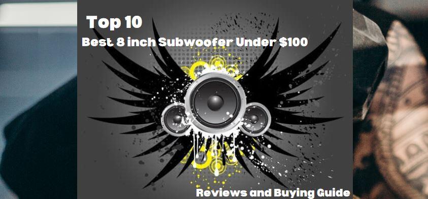 Best 8 inch subwoofer under $100