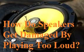 How Do Speakers Get Damaged By Playing Too Loud?