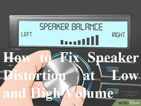 How-to-Fix-Speaker-Distortion-at-Low-and-High-Volume