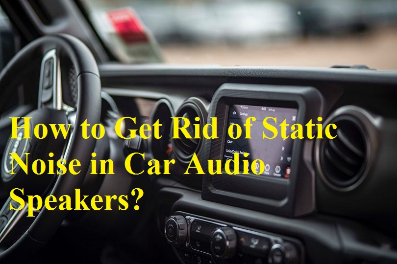 How to remove static noise from your car speakers