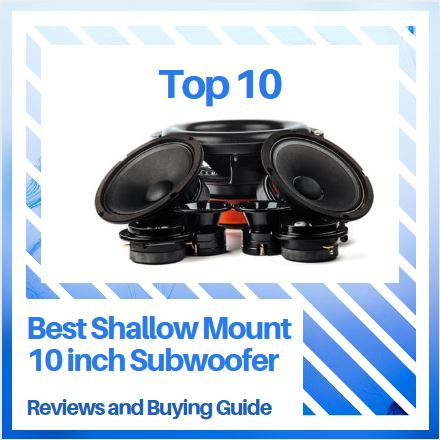 Top-10-Best-Shallow-Mount-10-inch-Subwoofer