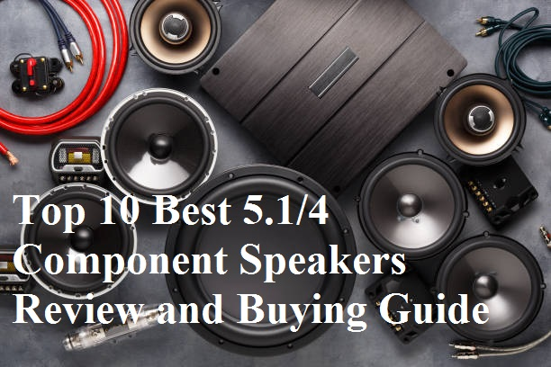 Top 10 Best 5.14 Component Speakers Review and Buying Guide