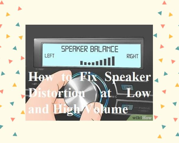 How to Fix Speaker Distortion at Low and High Volume