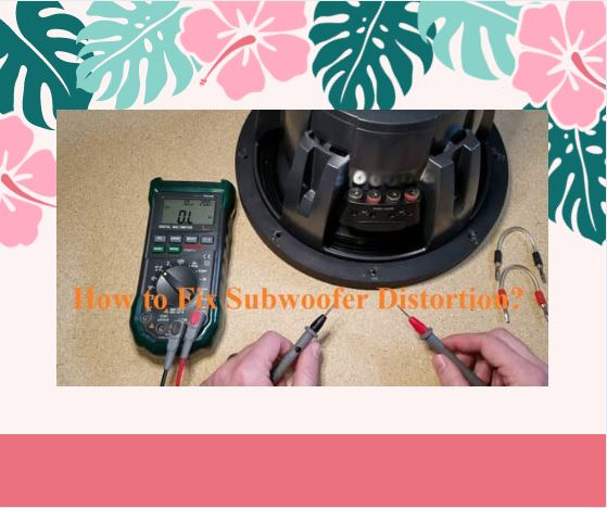 How-to-Fix-Subwoofer-distortion.