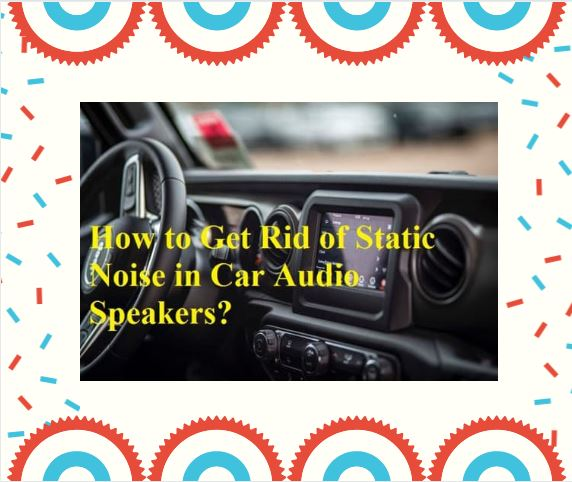 How-to-Get-Rid-of-Static-Noise-in-Car-Audio-Speakers