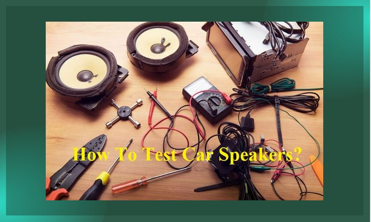 How to test car speakers.