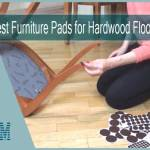 Best Furniture Pads for Hardwood Floors | Top 10 Picks of 2021