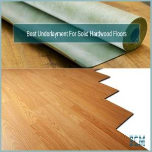 Best Underlayment For Hardwood Floors