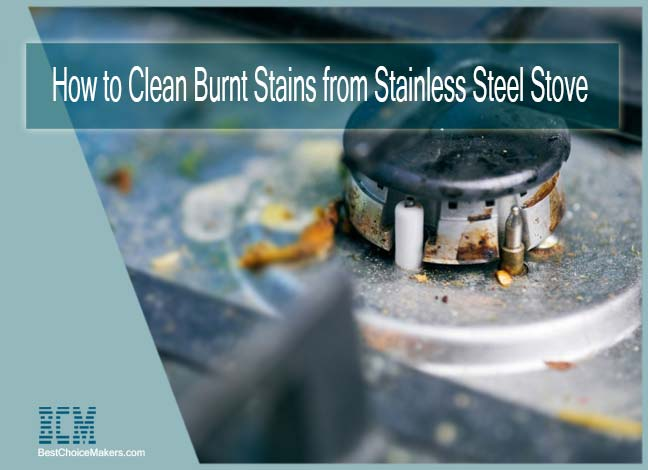 How to Clean Burnt Stains from Stainless Steel Stove
