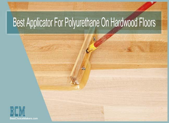 Best Applicator For Polyurethane On Hardwood Floors