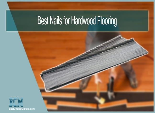Best Nails for Hardwood Flooring