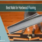Best Nails for Hardwood Flooring Project | Guide and Recommendations